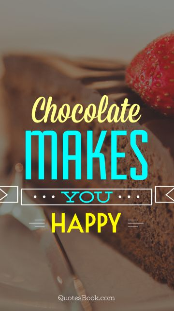 Food Quote - Chocolate makes you happy. Unknown Authors