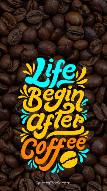 Life begin after coffee