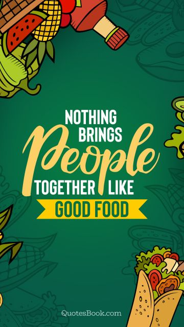 Food Quote - Nothing brings people together like good food. Unknown Authors