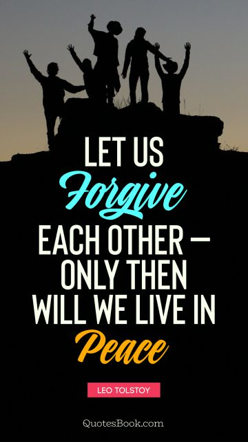Let us forgive each other - only then can we live in peace