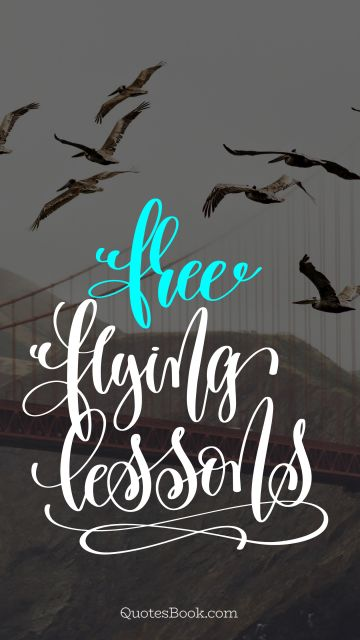 Freedom Quote - Free flying lessons. Unknown Authors