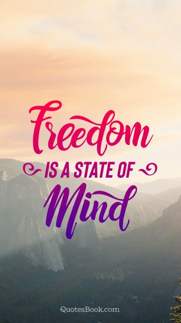 Freedom Quote - Freedom is a state of mind. Unknown Authors