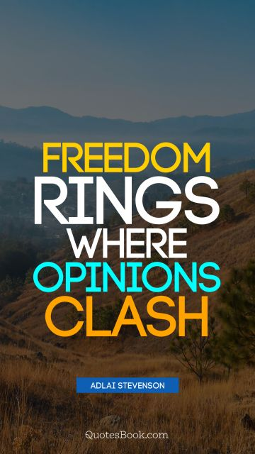 QUOTES BY Quote - Freedom rings where opinions clash. Adlai Stevenson