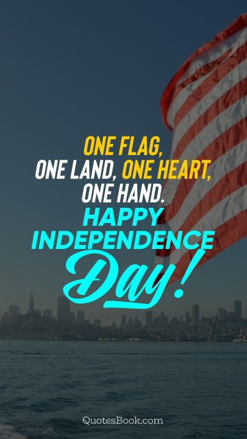 One flag, one land, one heart, one hand. Happy Independence Day!