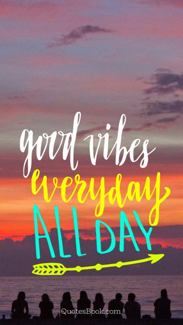 Friendship Quote - Good vibes everyday all day. Unknown Authors