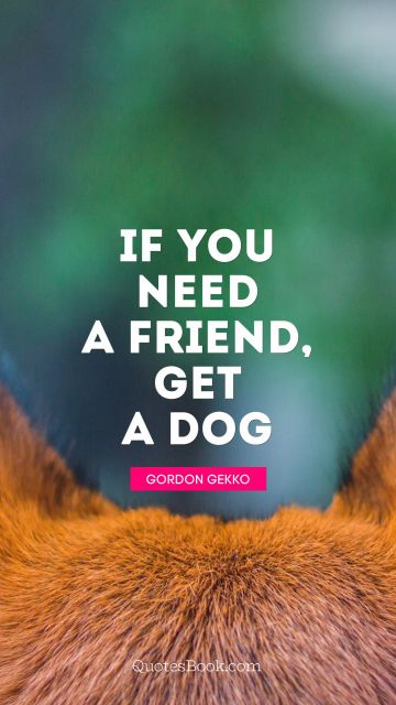 If you need a friend, get a dog
