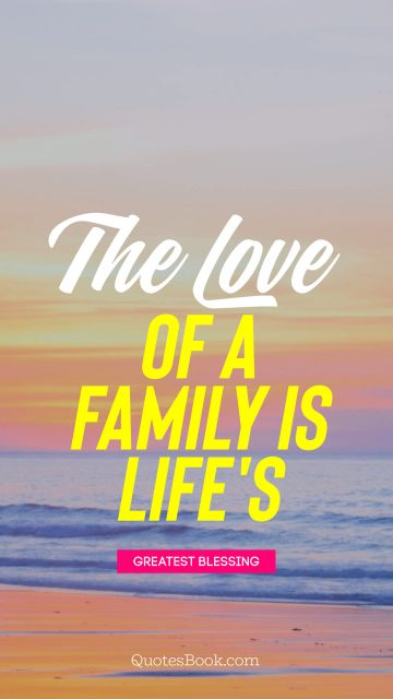 The love of a family is life's