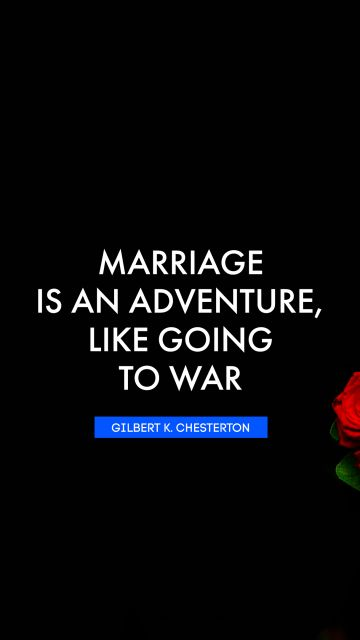 Marriage is an adventure, like going to war