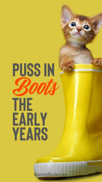 Memes Quote - Puss in boots the early years. Unknown Authors