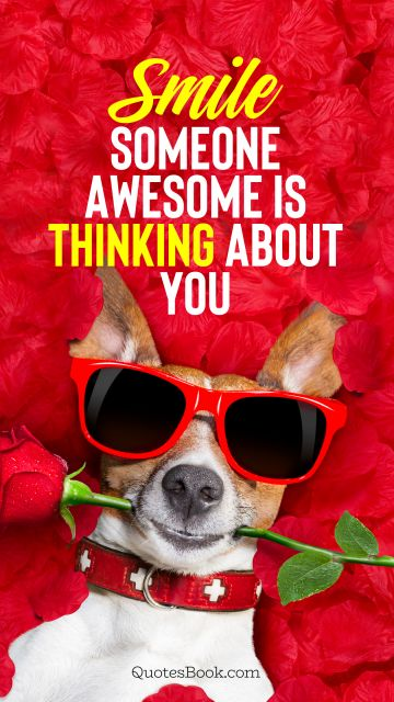 Smile someone awesome is thinking about you