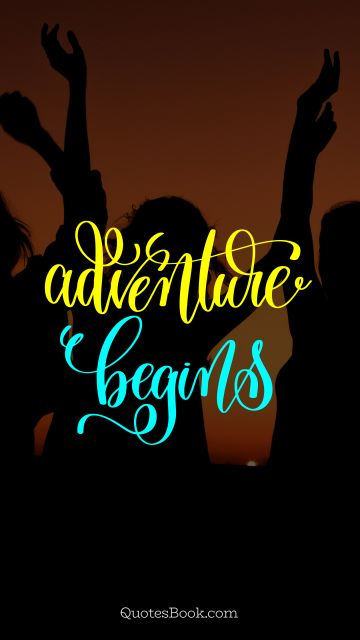 Funny Quote - Adventure begins. Unknown Authors