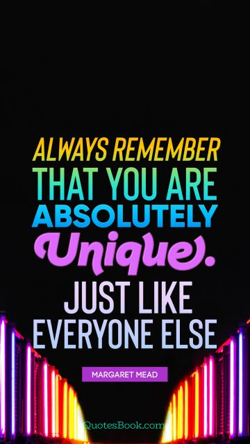 QUOTES BY Quote - Always remember that you are absolutely unique. Just like everyone else. Margaret Mead