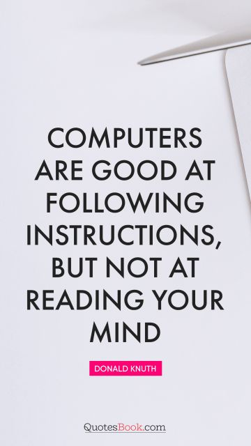 Funny Quote - Computers are good at following instructions, but not at reading your mind. Donald Knuth