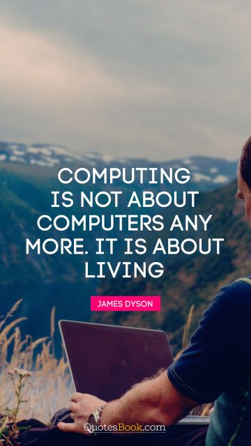 Computing is not about computers any more. It is about living