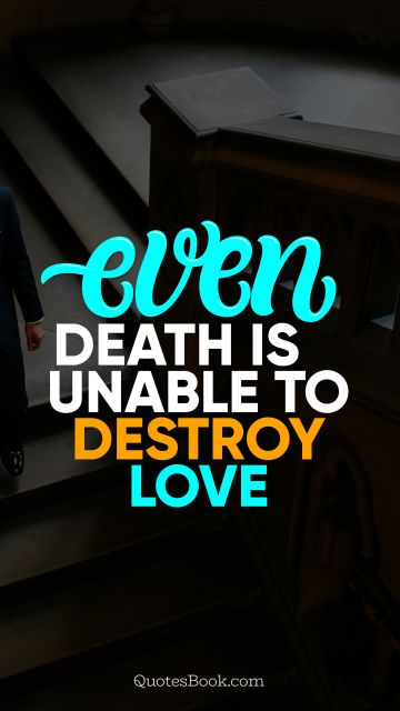 Even death is unable to destroy love