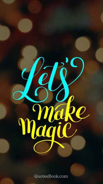 Funny Quote - Let's make magic. Unknown Authors