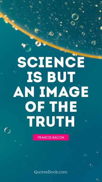 Science is but an image of the truth
