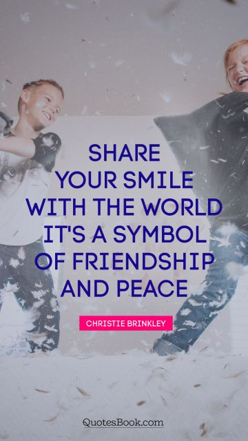 Share your smile with the world. It's a symbol of friendship and peace