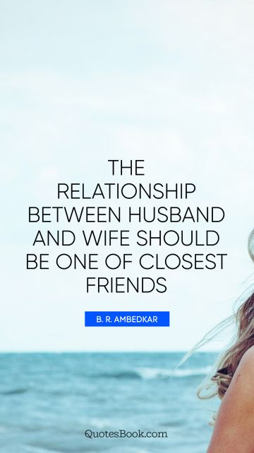 The relationship between husband and wife should be one of closest friends