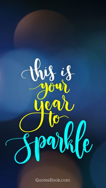 Funny Quote - This is your year to sparkle. Unknown Authors
