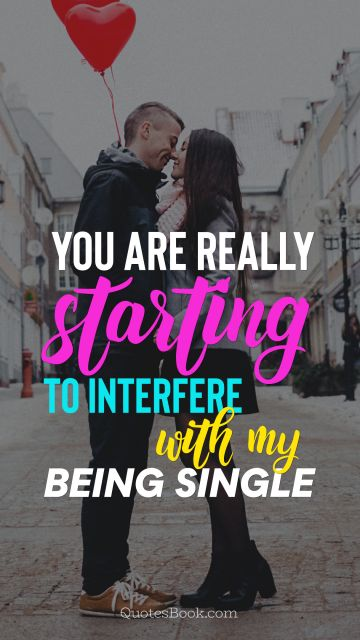 You are really starting to interfere