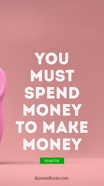 You must spend money to make money