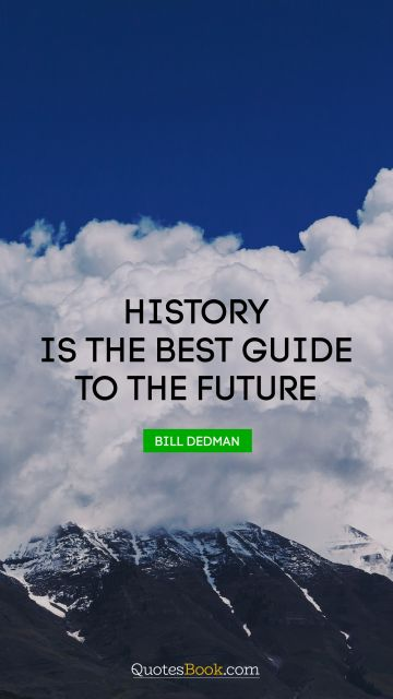 History is the best guide to the future