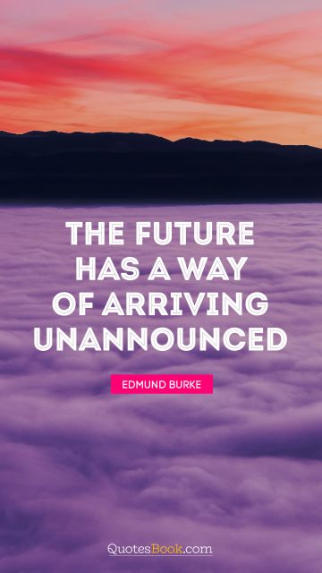 QUOTES BY Quote - The future has a way of arriving unannounced. George Will