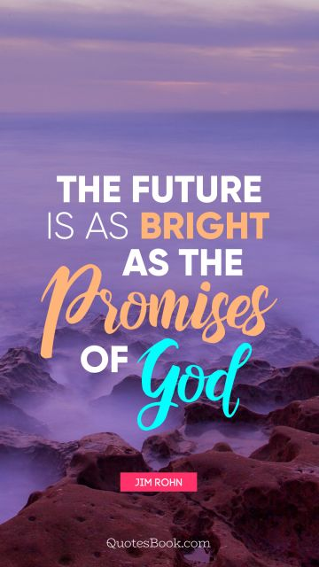 QUOTES BY Quote - The future is as bright as the promises of God. Jim Rohn