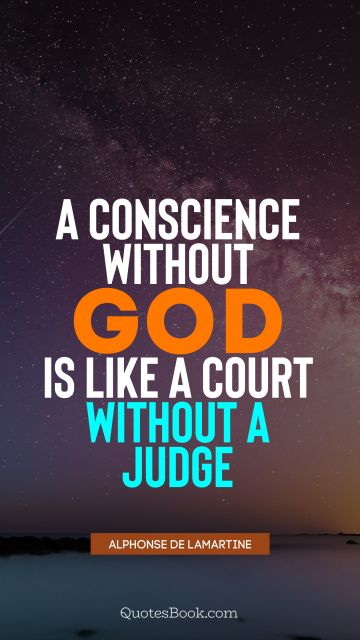 QUOTES BY Quote - A conscience without God is like a court without a judge. Alphonse de Lamartine