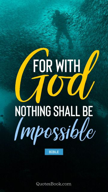 Search Results Quote - For with God nothing shall be impossible. Bible