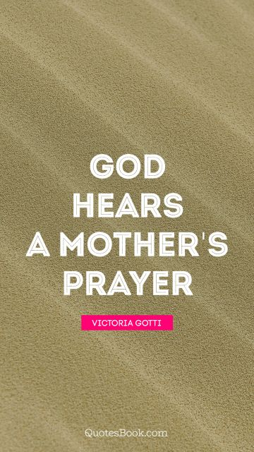 God hears a mother's prayer