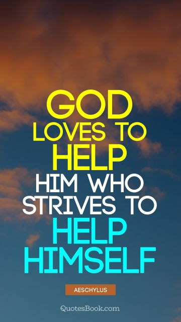 God loves to help him who strives to help himself