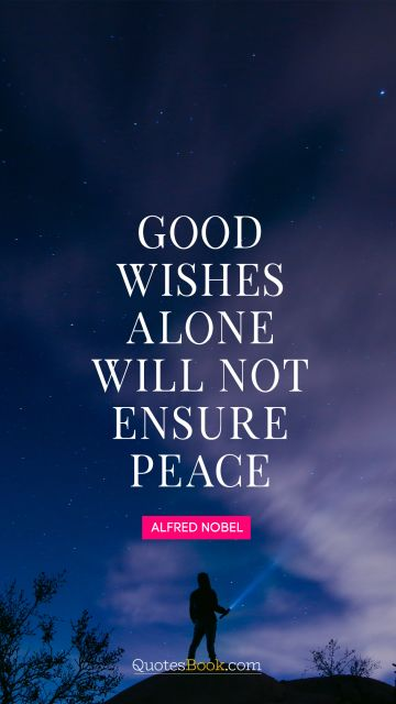 Good wishes alone will not ensure peace