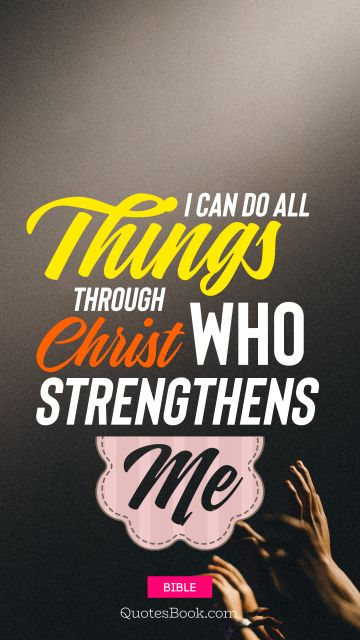 God Quote - I can do all things through christ who strengthens me. Unknown Authors