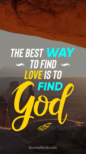 The best way to find love is to find God