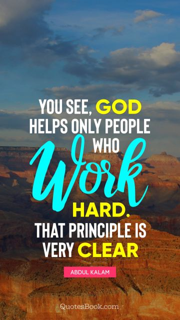 QUOTES BY Quote - You see, God helps only people who work hard. That principle is very clear. Abdul Kalam