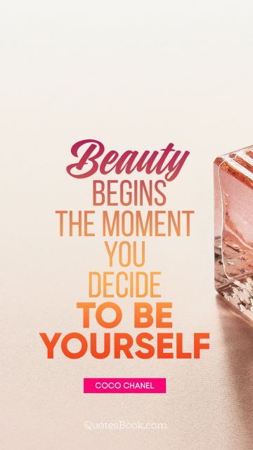 Search Results Quote - Beauty begins the moment you decide to be yourself. Coco Chanel