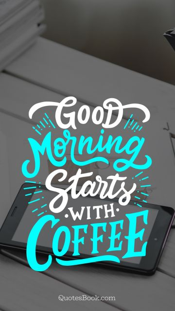 Search Results Quote - Good morning starts with coffee. Unknown Authors