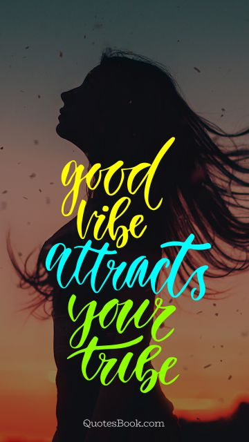 Good vibe attracts your tribe