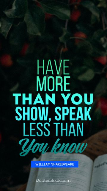 Have more than you show, speak less than you know
