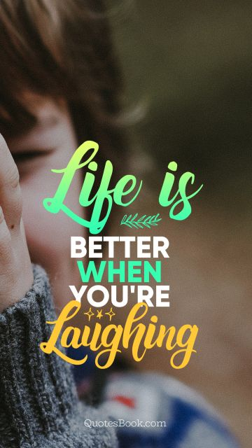 Search Results Quote - Life is better when you're laughing. Unknown Authors