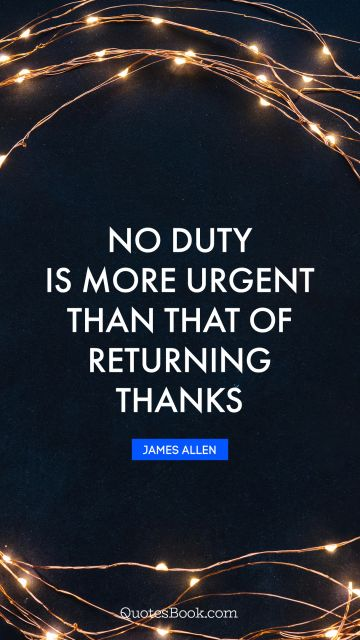 No duty is more urgent than that of returning thanks