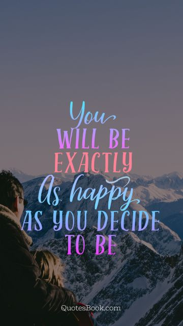 Search Results Quote - You will be exactly as happy as you decide to be. Unknown Authors