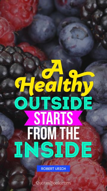 QUOTES BY Quote - A healthy outside starts from the inside. Robert Urich
