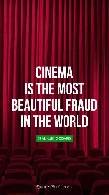 Cinema is the most beautiful fraud in the world
