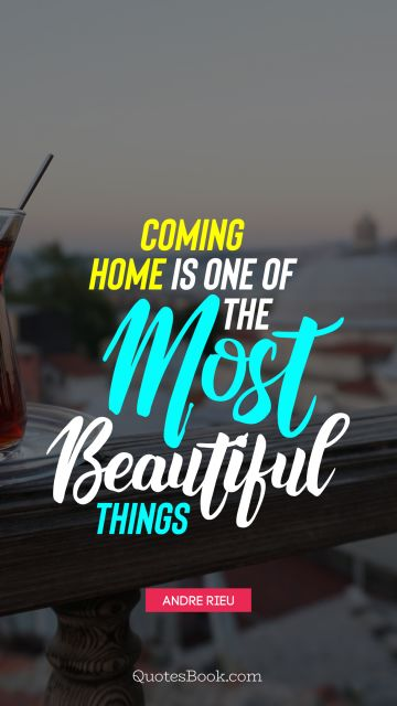QUOTES BY Quote - Coming home is one of the most beautiful things. Andre Rieu
