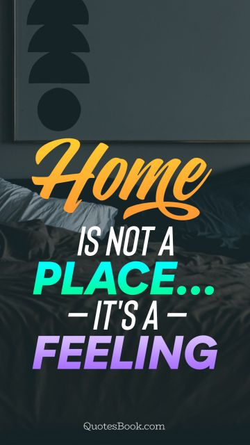 Search Results Quote - Home not a place... It's a feeling. Unknown Authors