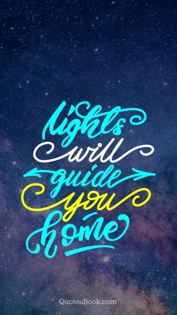 Home Quote - Night will guide you home. Unknown Authors