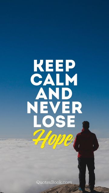 RECENT QUOTES Quote - Keep calm and never lose hope. Unknown Authors